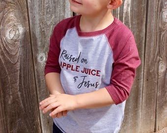 Raised On Apple Juice and Jesus / Kid Shirts / Toddler Shirts / Raglans / Gifts for Kids / Religious Shirts / Religious Kid Shirts