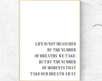 Life Is Not Measured By The Number of Breaths We Take But By The Number Of Moments That Take Our Breath Away Quote