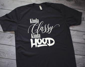 Kinda Classy Kinda Hood shirt, Kinda Hood Shirt, Urban womens shirts, A little Classy A little hood shirt, A little Hood, Hood Mom