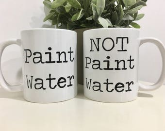 Paint Water/ Not Paint Water Mug Set-Gift for painter-Artist Gift-Funny Coffee Mug-Coffee Mug-Unique Gift-Art Teacher Gift-Coffee Lover-
