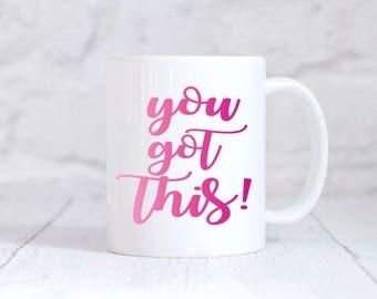You Got This Mug Inspirational Quote Mug Gift