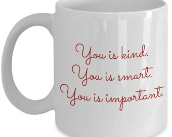 You is kind you is smart you is important coffee mug / inspirational coffee mug / gift for mom