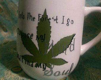 Into the forest I go to lose my mind and find my soul - weed mug
