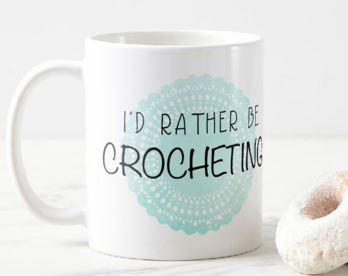 I'd Rather Be CROCHETING Mug, Coffee Mug, Gift for Crocheter, Gift for Her, Yarn Mug, Watercolor Doily, Knitting Gift, Crochet Gift, SALE