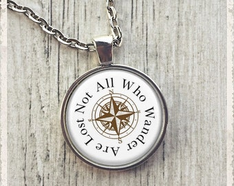 Sale! Not All Who Wander Are Lost - Compass Quote  - Photo Pendant Necklace - Literary Jewelry or Key Ring Keychain - Customize