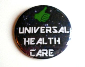 Universal Health Care Pinback Button OR Magnet -- 2.25 inch