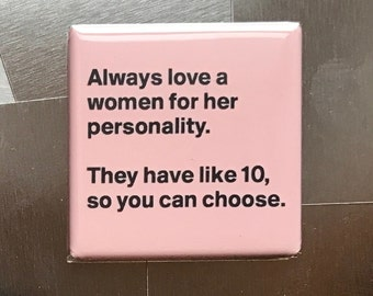 Always love a woman for her personality...Custom made 1.5 x 1.5  magnet