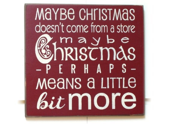 Maybe Christmas Doesn't Come From A Store Maybe Christmas