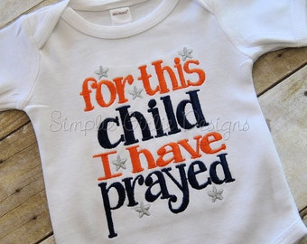For this child I have prayed bodysuit or gown. For this little boy we have prayed. You choose colors. With or without matching knit cap.