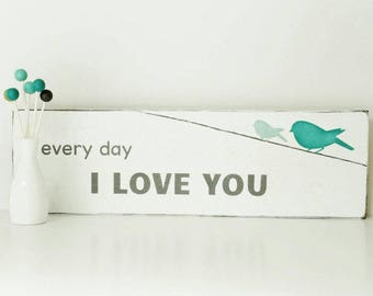 Nursery Birds and Quote Sign, Every Day I Love You, Wood Hand Painted, 23 x 7 Inches, White and Turquoise Sign, Contemporary Modern Decor