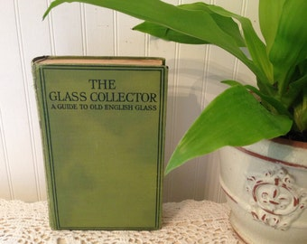 vintage book, The Glass Collector. A Guide to Old English Glass. Second Edition. Green cloth cover. Photographs, Illustrations. Shabby prop.