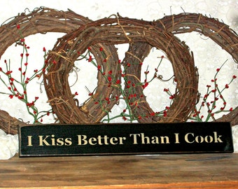 I Kiss Better Than I Cook - Primitive Country Painted Wall Sign, Wall Decor, Kitchen Decor, Kitchen Sign, Valentines Day Gift, Housewarming