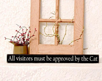 All visitors must be approved by the cat - Primitive Country Shelf Sitter, Painted Wood Sign, funny cat sign, cat decor, primitive country