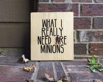 """What I Really Need Are Minions Reclaimed Wood Sign - 9""""x10"""""""