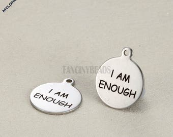 I am enough--New design Engraved stainless steel charms---10 pcs-G1609--anti tarnish never bauble