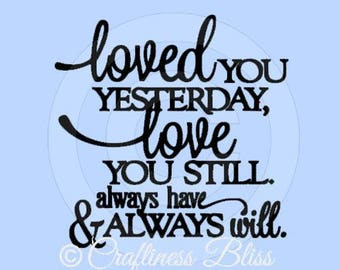 DIY Loved You Yesterday Love You Still  Vinyl Decal ~ Glass Block ~ Car Decal ~ Mirror ~ Ceramic Tile ~ Computer