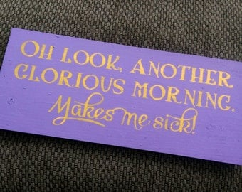 Hocus Pocus -Oh Look, another glorious morning.  Makes me sick! -  Wooden Sign