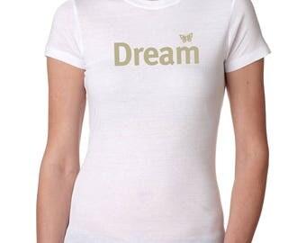 Inspiring t-shirt | Women's t-shirt | Inspirational | tshirts with sayings | Dream t-shirt | Women's tee | Women's t shirts | Gifts for Her