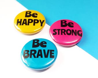 Colourful Button Badges - Be Brave, Be Strong, Be Happy Inspirational Badge Set