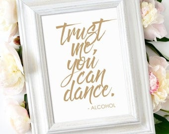 Trust Me You Can Dance | 5 x 7 Sign | DIY Printable | Zest | Antique Gold | PDF and JPG Files | Instant Download