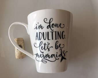 I'm Done Adulting, Lets Be Mermaids!  - Custom Coffee Mug
