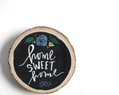 home sweet home, floral, hand lettered, painted, wood slice