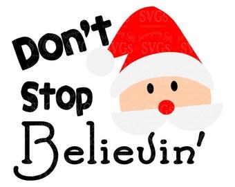 SVG - Dont Stop Believin - Santa - Christmas - Believe - Christmas Tshirt Design - Santa Tshirt Design - Pallet Sign Design - DXF - EPS