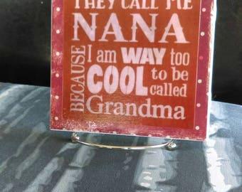 Nana Sign, They call me Nana because I'm too cool to be Grandma Decorative Tile includes Easel, Gigi Gift Ideas, Grandma, Nana