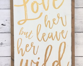 "Rustic Wood Sign - ""Love her, but leave her wild"" - Girls Nursery Bedroom Decor"