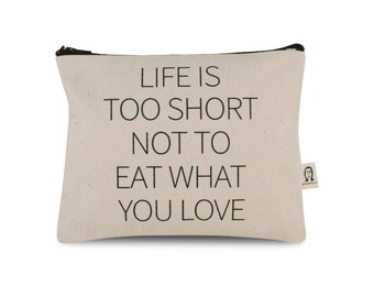 life is too short not to eat what you love pouch