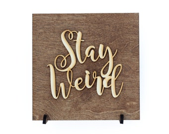 Stay Weird - Minimalist - Be Unique - Unique Gift - Be You - Graduation Gift - Dorm Room Decor - Wood Sign Decor - Sign Sayings - Laser Cut
