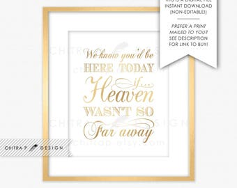 We know you would be here today if Heaven wasn't so far away - Printed or Printable, Wedding Sign Gold In loving Memory Memorial Download