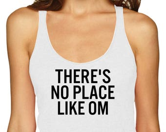 There's No Place Like Om Tank Top, Yoga Top, Running Shirt