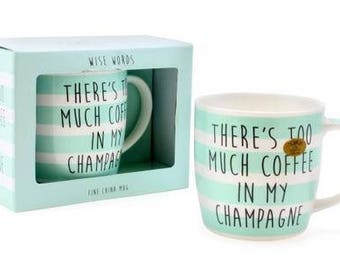 There's too much coffee in my champagne funny mug, bridemaid gift or birthday present