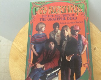 Dead reckonings The life and times of the grateful dead