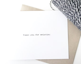 Thank you for existing. Friend Card. Love card. typed greeting card. Friend Valentine Card.