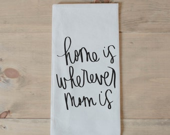 Tea Towel, Home is Wherever Mom Is Calligraphy, present, housewarming, wedding favor, kitchen decor, women's gift, flour sack dish cloth