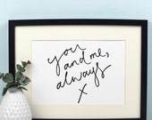 Handwritten Print 'you and me, always' - A4 Monochrome Art Print - Positivity / Mindfulness
