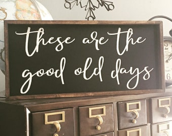 """These are the good old days wood sign farmhouse decor 24"""" x 12"""""""