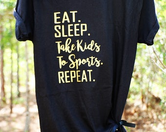 Eat. Sleep. Take Kids to Sports. Repeat. Mom Tshirt