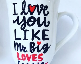 I love you like Mr. Big loves Carrie- Sex and the City- Valentine's Day gift- anniversary gift-mug- couple mug- LOVE MUG- Gifts for him or h