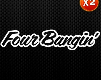 """Four Bangin (2 Pack) 7"""" Vinyl Decal Window Sticker for Car, Truck, Motorcycle, Laptop, Ipad, Window, Wall, ETC"""