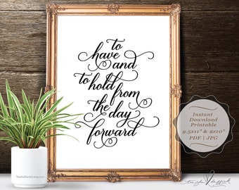 To have and to hold, wedding printable quote decor, instant download hand lettered calligraphy print - wedding decor typography (TED343_4)