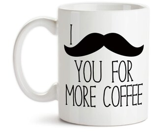 Coffee Mug, I Must Ask You For More Coffee Funny I Mustache You Humor Trendy Joke Gag, Gift Idea, Large Coffee Cup