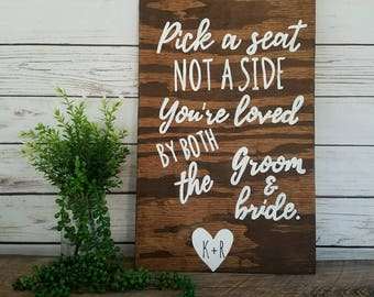 Pick a Seat Not a Side Sign, Wood Wedding Seating Sign, Wedding Welcome Sign, Wedding Ceremony Sign, Loved by both groom and bride