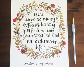You have so many extraordinary gifts; how can you expect to lead an ordinary life?/ Louisa May Alcott/ Little Women/ art print/ 8x10 in