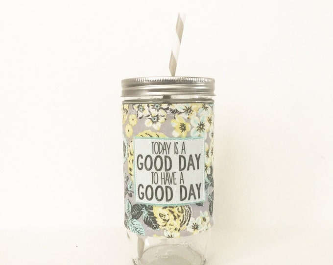 Today is a Good Day to Have a Good Day - fixer Upper -  Mason Jar Tumbler 24oz with Insulated Mason Jar Cozy BPA Free Straw