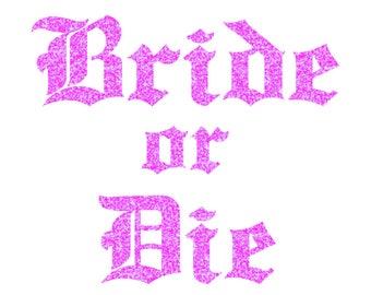 Bride or Die Iron On Decal