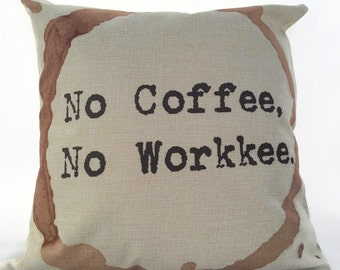 No Coffee, No Workkee, Coffee Stain - Pillow Cover