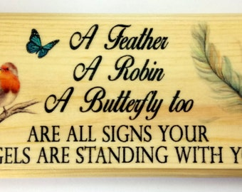A Feather.. A Robin.. A Butterfly Too Are All Signs A Loved One Is Standing With You Plaque / Sign / Gift -  465